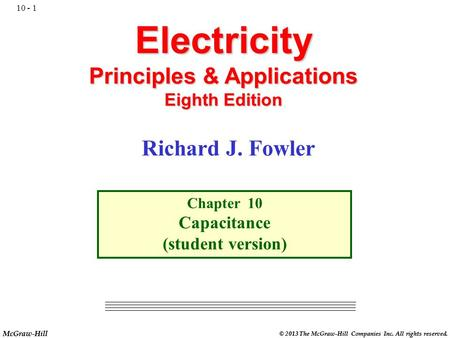 McGraw-Hill © 2013 The McGraw-Hill Companies Inc. All rights reserved. Electricity Principles & Applications Eighth Edition Chapter 10 Capacitance (student.