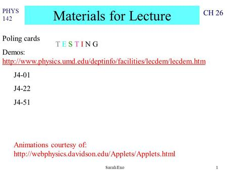 PHYS 142 CH 26 Sarah Eno1 Materials for Lecture Poling cards Demos: