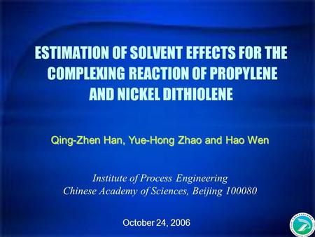 ESTIMATION OF SOLVENT EFFECTS FOR THE COMPLEXING REACTION OF PROPYLENE AND NICKEL DITHIOLENE Qing-Zhen Han, Yue-Hong Zhao and Hao Wen Institute of Process.