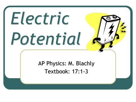 Electric Potential AP Physics: M. Blachly Textbook: 17:1-3.
