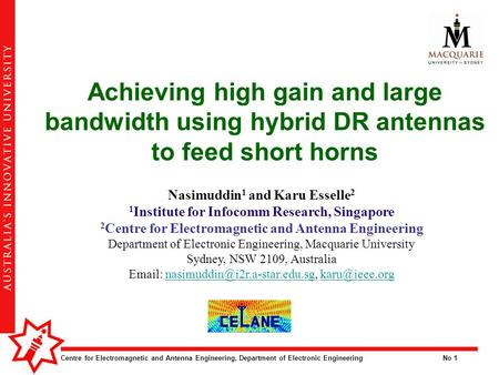 Centre for Electromagnetic and Antenna Engineering, Department of Electronic EngineeringNo 1 Achieving high gain and large bandwidth using hybrid DR antennas.
