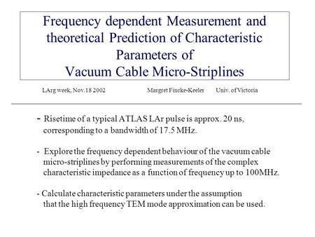 Frequency dependent Measurement and theoretical Prediction of Characteristic Parameters of Vacuum Cable Micro-Striplines - Risetime of a typical ATLAS.