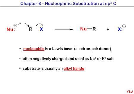 Chapter 8 - Nucleophilic Substitution at sp 3 C nucleophile is a Lewis base (electron-pair donor) often negatively charged and used as Na + or K + salt.