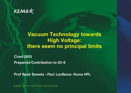 <strong>Vacuum</strong> Technology towards High Voltage: there seem no principal limits Cired 2003 Prepaired Contribution to Q1-6 Prof René Smeets - Paul Leufkens: Kema.