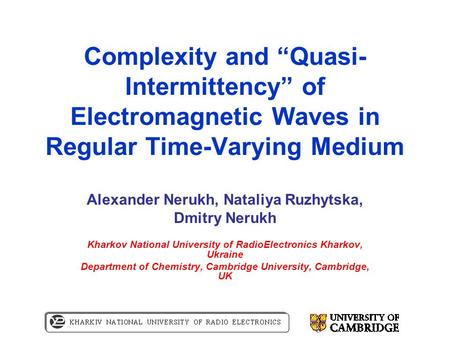 "Complexity and ""Quasi- Intermittency"" of Electromagnetic Waves in Regular Time-Varying Medium Alexander Nerukh, Nataliya Ruzhytska, Dmitry Nerukh Kharkov."