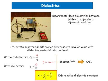 Dielectrics Experiment: Place dielectrics between plates of capacitor at Q=const condition Observation: potential difference decreases to smaller value.