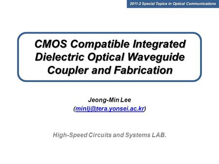 CMOS Compatible Integrated Dielectric Optical Waveguide Coupler and Fabrication Jeong-Min Lee High-Speed.