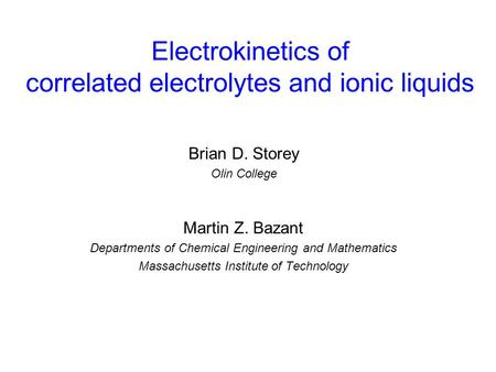 Electrokinetics of correlated electrolytes and ionic liquids Martin Z. Bazant Departments of Chemical Engineering and Mathematics Massachusetts Institute.