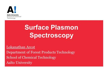 Surface Plasmon Spectroscopy Lokanathan Arcot Department of Forest Products Technology School of Chemical Technology Aalto University.