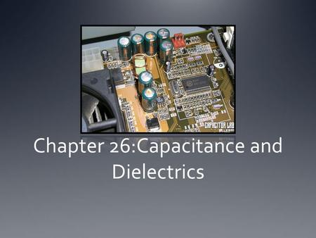Chapter 26:Capacitance and Dielectrics. Capacitors A capacitor is made up of 2 conductors carrying charges of equal magnitude and opposite sign. The Capacitance.