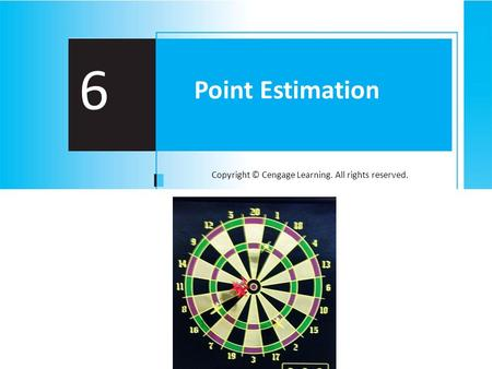 Copyright © Cengage Learning. All rights reserved. 6 Point Estimation.