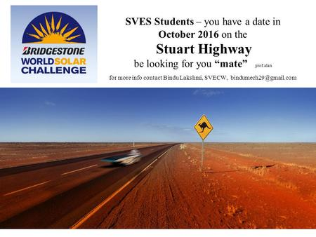 "SVES Students – you have a date in October 2016 on the Stuart Highway be looking for you ""mate"" prof.alan for more info contact Bindu Lakshmi, SVECW,"