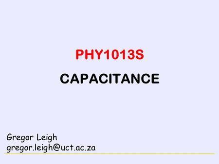 ELECTRICITY PHY1013S CAPACITANCE Gregor Leigh