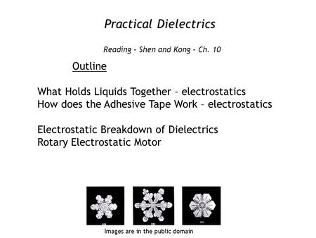 Practical Dielectrics Outline What Holds Liquids Together – electrostatics How does the Adhesive Tape Work – electrostatics Electrostatic Breakdown of.