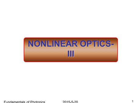 2015-5-20Fundamentals of Photonics 1 NONLINEAR OPTICS- III.