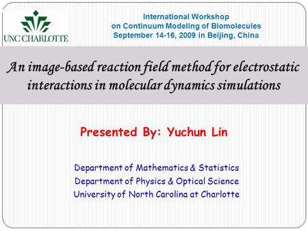 An image-based reaction field method for electrostatic interactions in molecular dynamics simulations Presented By: Yuchun Lin Department of Mathematics.