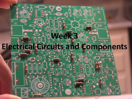 Week 3 Electrical Circuits and Components. It's a Radio!