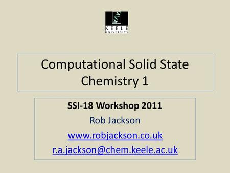 Computational Solid State Chemistry 1 SSI-18 Workshop 2011 Rob Jackson