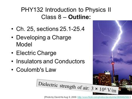 PHY132 Introduction to Physics II Class 8 – Outline: Ch. 25, sections 25.1-25.4 Developing a Charge Model Electric Charge Insulators and Conductors Coulomb's.