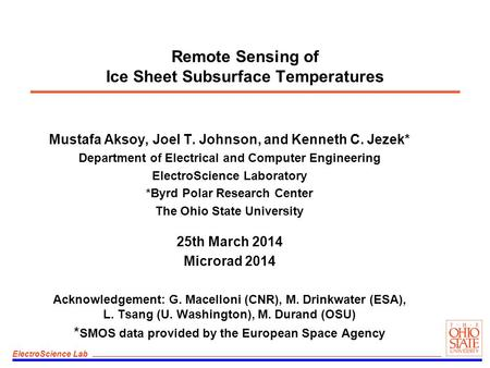 ElectroScience Lab Remote Sensing of Ice Sheet Subsurface Temperatures Mustafa Aksoy, Joel T. Johnson, and Kenneth C. Jezek* Department of Electrical and.