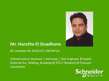 Mr. Harethe El Ouadhane IEC member for IEC62271-200 MT14. |Infrastructure Business | Germany | Test Engineer & Expert (Internal Arc, Making, Breaking.