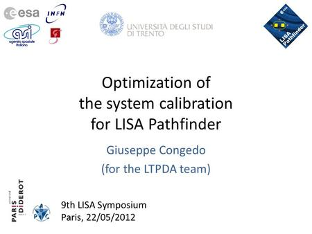 9th LISA Symposium Paris, 22/05/2012 Optimization of the system calibration for LISA Pathfinder Giuseppe Congedo (for the LTPDA team)