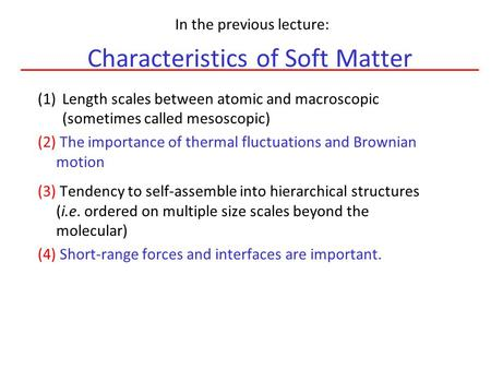 Characteristics of Soft Matter (1)Length scales between atomic and macroscopic (sometimes called mesoscopic) (2) The importance of thermal fluctuations.