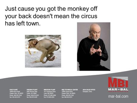 Just cause you got the monkey off your back doesn't mean the circus has left town.