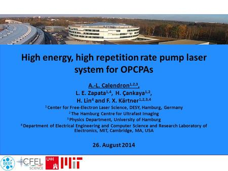 High energy, high repetition rate pump laser system for OPCPAs A.-L. Calendron 1,2,3, L. E. Zapata 1,4, H. Çankaya 1,2, H. Lin 4 and F. X. Kärtner 1,2,3,4.