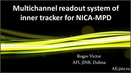Multichannel readout system of inner tracker for NICA-MPD Rogov Victor AFI, JINR, Dubna Afi.jinr.ru.