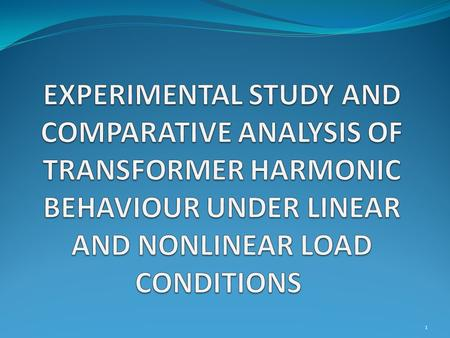 1. Overview  Introduction  Transformer  Harmonic  Practical Results  Conclusions 2.