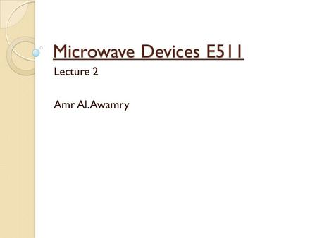 Microwave Devices E511 Lecture 2 Amr Al.Awamry. Agenda Plan waves in Lossless Medium Plan waves in general lossy Medium In Good conductor General Plan.