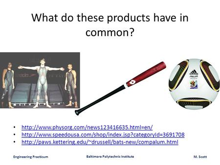 Engineering Practicum Baltimore Polytechnic Institute M. Scott What do these products have in common?