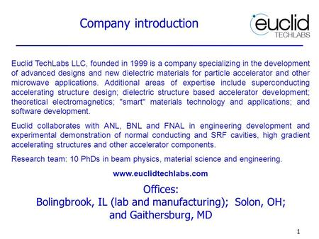 Euclid TechLabs LLC, founded in 1999 is a company specializing in the development of advanced designs and new dielectric materials for particle accelerator.