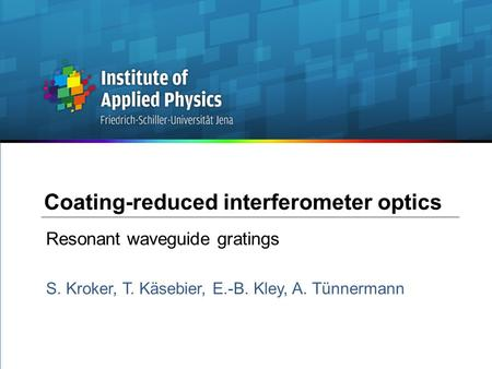 Coating-reduced interferometer optics Resonant waveguide gratings S. Kroker, T. Käsebier, E.-B. Kley, A. Tünnermann.