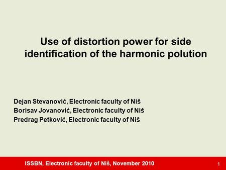 ISSBN, Electronic faculty of Niš, November 2010 1 Use of distortion power for side identification of the harmonic polution Dejan Stevanović, Electronic.