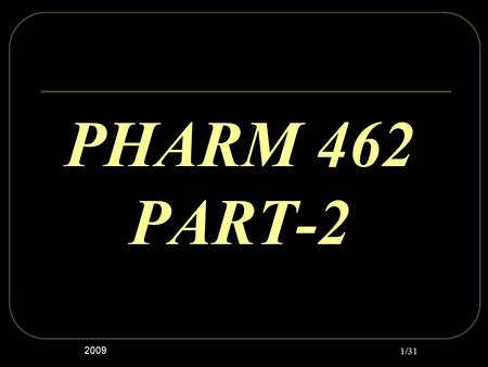 PHARM 462 PART-2 2009 1/31. 2009 2/31 Good Manufacturing Practices (GMP) VALIDATION of ANALYTICAL TEST METHODS.
