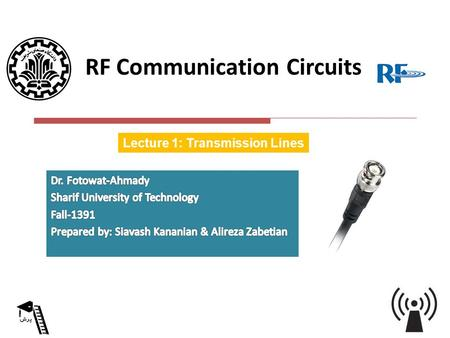 KAVOSHCOM RF Communication Circuits Lecture 1: Transmission Lines.