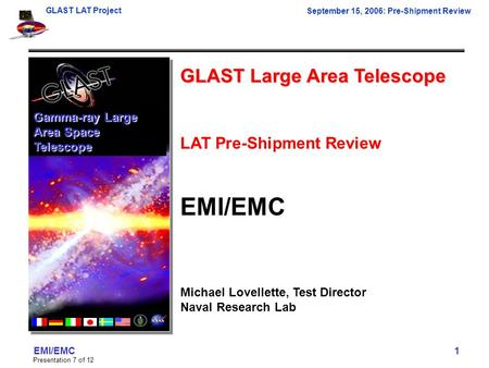 GLAST LAT Project September 15, 2006: Pre-Shipment Review Presentation 7 of 12 EMI/EMC 1 GLAST Large Area Telescope LAT Pre-Shipment Review EMI/EMC Michael.