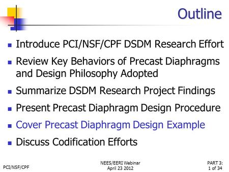 PCI/NSF/CPF PART 3: 1 of 34 NEES/EERI Webinar April 23 2012 Outline Introduce PCI/NSF/CPF DSDM Research Effort Review Key Behaviors of Precast Diaphragms.