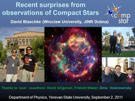 Recent surprises from observations of Compact Stars Thanks to 'cool' coauthors: Hovik Grigorian, Fridolin Weber, Dima Voskresensky David Blaschke (Wroclaw.