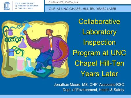 CSHEMA 2007, BOSTON, MA CLIP AT UNC CHAPEL HILL-TEN YEARS LATER Collaborative Laboratory Inspection Program at UNC Chapel Hill-Ten Years Later Jonathan.