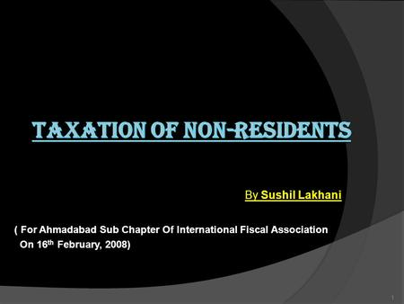 By Sushil Lakhani ( For Ahmadabad Sub Chapter Of International Fiscal Association On 16 th February, 2008) 1.