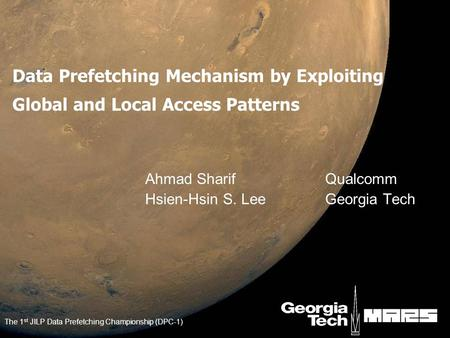 Data Prefetching Mechanism by Exploiting Global and Local Access Patterns Ahmad SharifQualcomm Hsien-Hsin S. LeeGeorgia Tech The 1 st JILP Data Prefetching.
