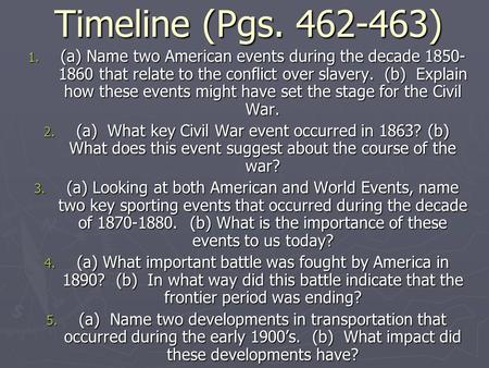 Timeline (Pgs. 462-463) (a) Name two American events during the decade 1850-1860 that relate to the conflict over slavery. (b) Explain how these events.