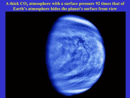 A thick CO 2 atmosphere with a surface pressure 92 times that of Earth's atmosphere hides the planet's surface from view.