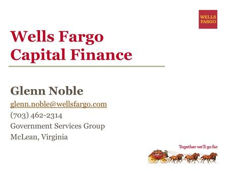 Wells Fargo Capital Finance Glenn Noble (703) 462-2314 Government Services Group McLean, Virginia.