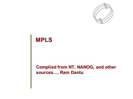 MPLS Complied from NT, NANOG, and other sources…. Ram Dantu.