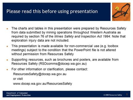 Department of Consumer and Employment Protection © 2008 Resources Safety 1 Please read this before using presentation The charts and tables in this presentation.