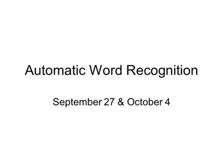 Automatic Word Recognition September 27 & October 4.